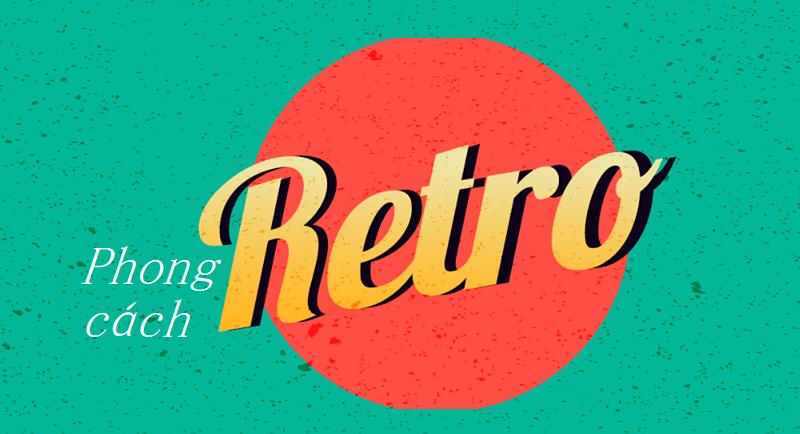Retro là gì? Phong cách Retro là gì lại được nhiều người yêu đến vậy?