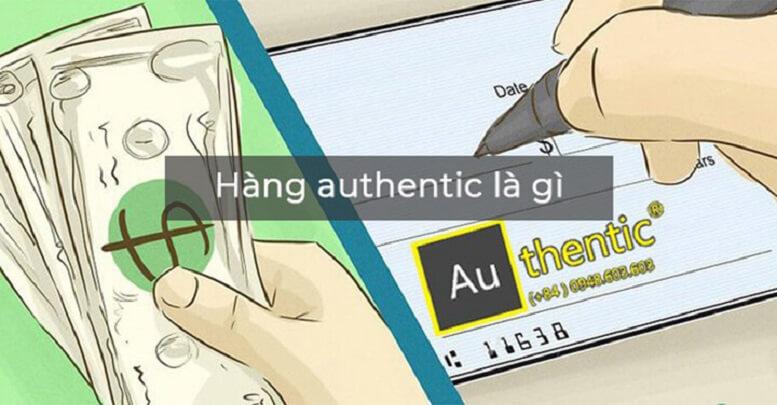 Authentic là gì? Phân biệt hàng authentic với những hàng khác